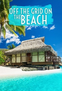 Off The Grid On The Beach Tv Series